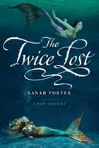 The Twice Lost ebook by Sarah Porter
