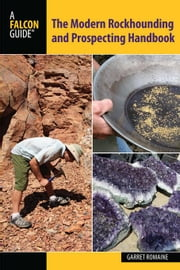 Modern Rockhounding and Prospecting Handbook ebook by Romaine, Garret