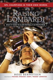 Raising Lombardi - What It Takes to Claim Football's Ultimate Prize ebook by Ross Bernstein,Michael Strahan,Daryl Moose Johnston