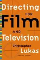 Directing for Film and Television - Revised Edition ebook by Christopher Lukas