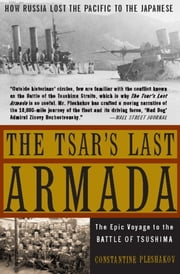 The Tsar's Last Armada - The Epic Journey to the Battle of Tsushima ebook by Constantine Pleshakov