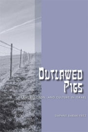 Outlawed Pigs: Law, Religion, and Culture in Israel ebook by Barak-Erez, Daphne