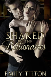 Shared by the Billionaires ebook by Emily Tilton