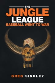 The Jungle League - Baseball Went to War ebook by Kobo.Web.Store.Products.Fields.ContributorFieldViewModel