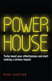 Powerhouse - Turbo boost your effectiveness and start making a serious impact ebook by Mike Clayton