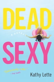 Dead Sexy - A Novel ebook by Kathy Lette