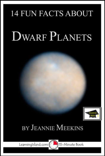 14 Fun Facts About Dwarf Planets: Educational Version ebook by Jeannie Meekins