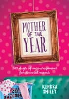 Mother of the Year - 365 Days of Encouragement for Devoted Moms ebook by Kendra Smiley