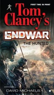 Tom Clancy's Endwar: The Hunted ebook by David Michaels