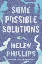 Some Possible Solutions - Stories ebook by Helen Phillips