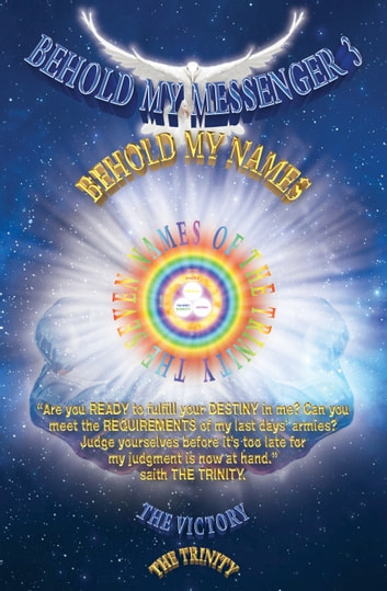 Heaven's News!!! Book of Revelation Unfold By Jesus!!! - BEHOLD MY MESSENGER 3 BEHOLD MY NAMES ebook by The Trinity/Shekinaih,The Victory/Aaron K David