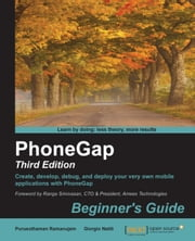PhoneGap: Beginner's Guide - Third Edition ebook by Purusothaman Ramanujam,Giorgio Natili