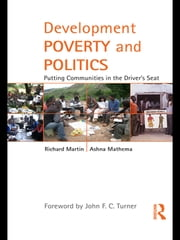 Development Poverty and Politics - Putting Communities in the Driver's Seat ebook by Richard Martin,Ashna Mathema