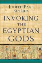 Invoking the Egyptian Gods ebook by Judith Page, Ken Biles