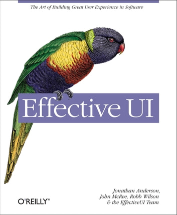 Effective UI - The Art of Building Great User Experience in Software ebook by Jonathan Anderson,John McRee,Robb Wilson,The EffectiveUI Team