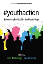 #youthaction - Becoming Political in the Digital Age ebook by Ben Kirshner, Ellen Middaugh