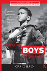 Engaging Boys in Treatment - Creative Approaches to the Therapy Process ebook by Craig Haen