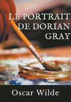Le Portrait de Dorian Gray - Un roman d'Oscar Wilde eBook by Oscar Wilde