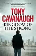 Kingdom of the Strong ebook by Tony Cavanaugh