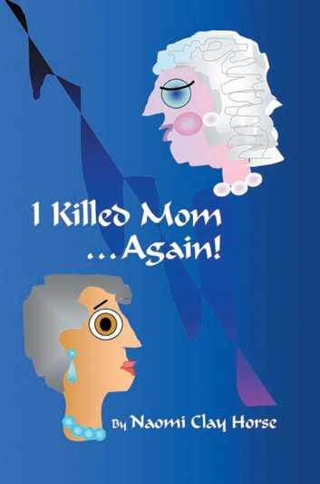 I Killed Mom . . . Again! ebook by Naomi Clay Horse