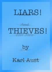Liars! Thieves! ebook by Karl Aust