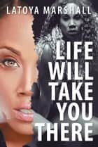 Life Will Take You There ebook by Latoya Marshall