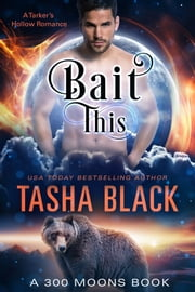 Bait This! - 300 Moons #2 ebook by Tasha Black