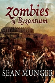 Zombies of Byzantium ebook by Sean Munger