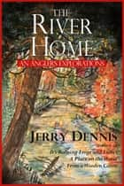 The River Home ebook by Jerry Dennis,Glenn Wolff