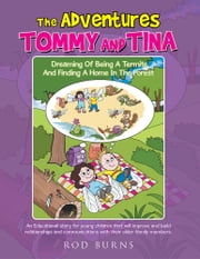 The Adventures of Tommy and Tina Dreaming of Being a Termite and Finding a Home in the Forest - An Educational Story for Young Children That Will Improve and Build Relationships and Communications with Their Older Family Members ebook by Rod Burns