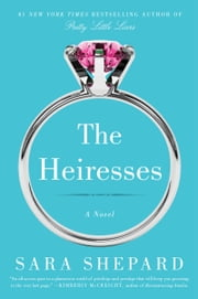 The Heiresses - A Novel ebook by Sara Shepard