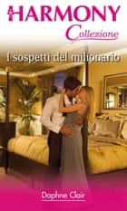 I sospetti del milionario ebook by Daphne Clair