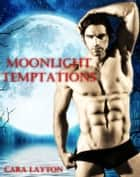 Moonlight Temptations ebook by Cara Layton