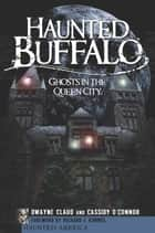 Haunted Buffalo - Ghosts in the Queen City ebook by Dwayne Claud, Cassidy O'Connor, Richard J. Kimmel