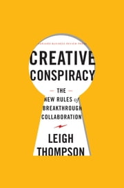 Creative Conspiracy - The New Rules of Breakthrough Collaboration ebook by Leigh Thompson