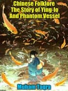 Chinese Folklore The Story of Ying-lo And Phantom Vessel ebook by Muham Taqra