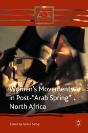 "Women's Movements in Post-""Arab Spring"" North Africa ebook by Fatima Sadiqi"