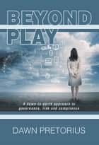 Beyond Play ebook by Dawn Pretorius