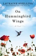 On Hummingbird Wings - A Novel ebook by Lauraine Snelling