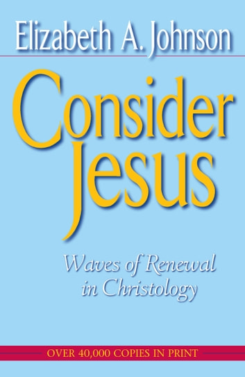 Consider Jesus - Waves of Renewal in Christology ebook by Elizabeth A. Johnson