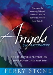 Angels On Assignment - God's Relentless Protection of Your Loved Ones and You ebook by Perry Stone