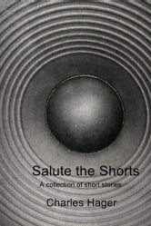 Salute the Shorts - A collection of short stories ebook by Charles Hager