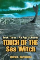 Touch Of The Sea Witch ebook by David L. Kuzminski