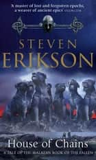 House Of Chains - Malazan Book Of The Fallen 4 ebook by Steven Erikson