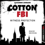 Cotton FBI - NYC Crime Series, Episode 4: Witness Protection audiobook by Alexander Lohmann