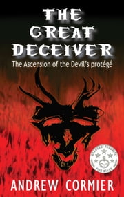 The Great Deceiver: The Ascension of the Devil's Protege ebook by Andrew Cormier