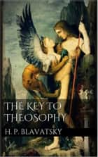 The Key to Theosophy - (annotated) ebook by H. P. Blavatsky