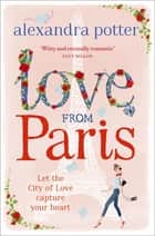 Love from Paris ebook by Alexandra Potter