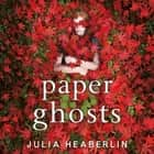 Paper Ghosts - The unputdownable chilling thriller from The Sunday Times bestselling author of Black Eyed Susans audiobook by Julia Heaberlin