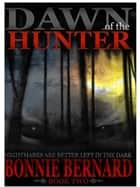 Dawn of the Hunter: Book Two ebook by Bonnie Bernard